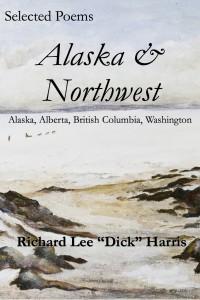 cover image: Selected Poems: Alaska & Northwest by Richard Lee Harris