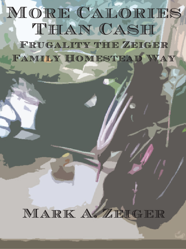 More Calories Than Cash: Frugalit the Zeiger Family Homestead Way